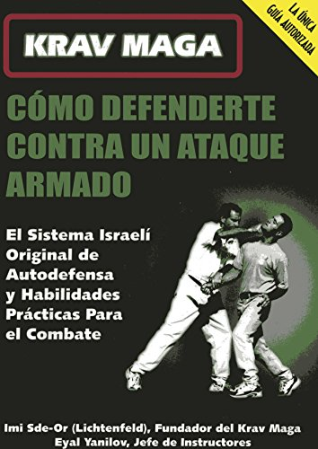 Krav Maga: Como defenderte contra un ataque armado/ How to Defend Yourself Against Armed Assault par Imi Sde-Or