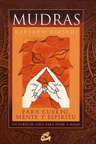 Mudras para cuerpo, mente y espíritu: Un curso de yoga para tener a mano (Tarot, oráculos, juegos y vídeos) por Gertrud Hirschi