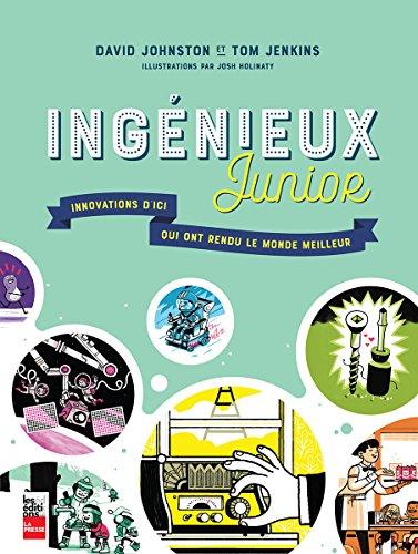 Ingenieux Junior: Innovations d'Ici Qui Ont Rendu le Monde Meil-