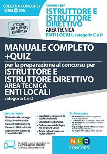 Concorso per istruttore e istruttore direttivo area tecnica enti locali. Categorie C e D. Manuale completo + quiz per la preparazione al concorso. Con aggiornamento online