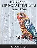 Big Book of String Art Templates: Animal Edition