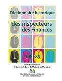 Dictionnaire historique des inspecteurs des Finances 1801-2009: Dictionnaire thématique et biographique (Histoire économique et financière - XIXe-XXe) (French Edition)