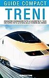 Treni: Conoscere e riconoscere tutte le locomotive e i treni che hanno fatto la storia delle ferrovie del mondo (Guide compact)