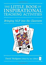 The Little Book of Inspirational Teaching Activities: Bringing NLP Into the Classroom (Little Books (Crown House)) (Independent Thinking Series) by David Hodgson (2009-06-24)