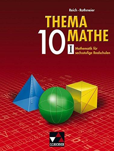 Thema Mathe / Mathematik für sechsstufige Realschulen: Thema Mathe / Thema Mathe 10/I: Mathematik für sechsstufige Realschulen