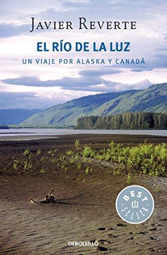 El río de la luz: Un viaje por Alaska y Canadá por Javier Reverte
