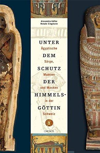 Unter dem Schutz der Himmelsgöttin: Ägyptische Särge, Mumien und Masken in der ()