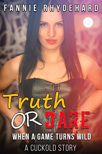 Truth Or Dare - When A Game Turns Wild: A Cuckold Story