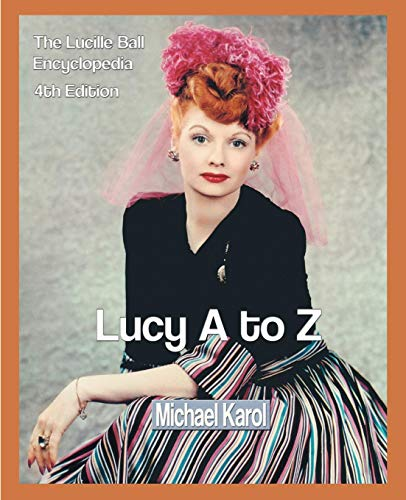 Lucy A to Z: The Lucille Ball Encyclopedia -