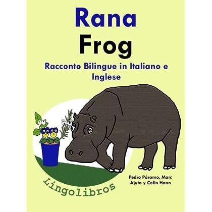 "Racconto Bilingue In Italiano E Inglese: Rana — Frog (Serie ""Impara L'inglese"" Vol. 1)"