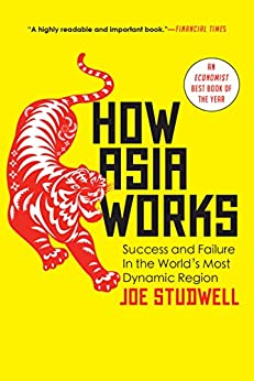 How Asia Works: Success and Failure in the World's Most Dynamic Region by [Studwell, Joe]