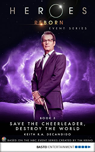 Heroes Reborn - Book 5: Save The Cheerleader, Destroy The World. Event Series (Heroes Reborn: Official TV Tie-In Series) (English Edition)