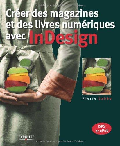 Créer des magazines et des livres numériques avec InDesign, DPS et ePub par Pierre Labbe