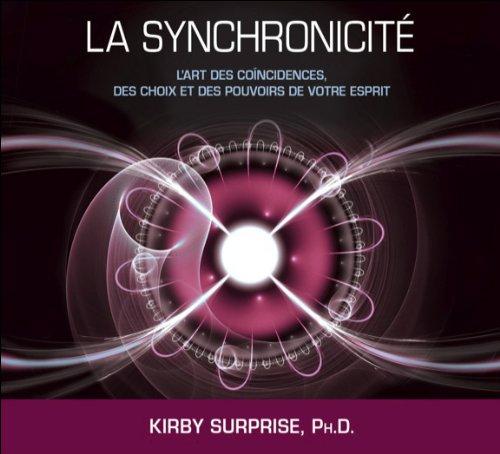La synchronicité - L' art... des pouvoirs de votre esprit - Livre audio 2 CD par Kirby Surprise
