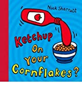 [Ketchup on Your Cornflakes?] [by: Nick Sharratt]