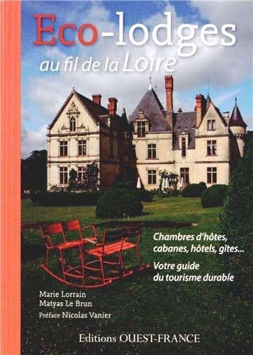 Eco-lodges au fil de la Loire : Chambres d'hôtes, cabanes, hôtels, gîtes... Votre guide du tourisme durable