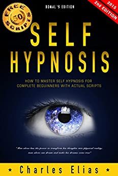 SELF HYPNOSIS: NLP & Hypnosis - How To Master Self Hypnosis For Complete Beginners + **50 FREE Self Hypnosis Scripts Inside** - 2nd Edition - (Nero Linguistic ... DBT, Hypnotherapy Book 1) (English Edition) par [Elias, Charles]