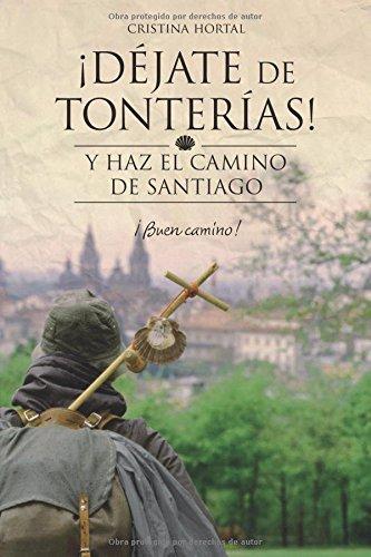Déjate de tonterías: Y haz el Camino de Santiago: Volume 2