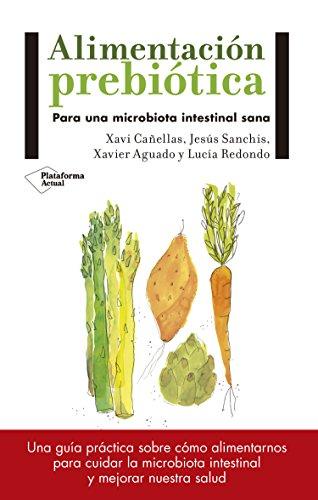 Alimentación prebiótica: Para una microbiota intestinal sana por Xavi Cañellas