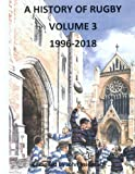 A History of Rugby: Volume 3: 1996-2018
