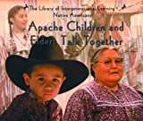 Apache Children and Elders Talk Together (Library of Intergenerational Learning. Native Americans) by E Barrie Kavasch (2003-01-01)