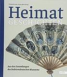 HeimatGeschichten: Aus den Sammlungen des Sudetendeutschen Museums