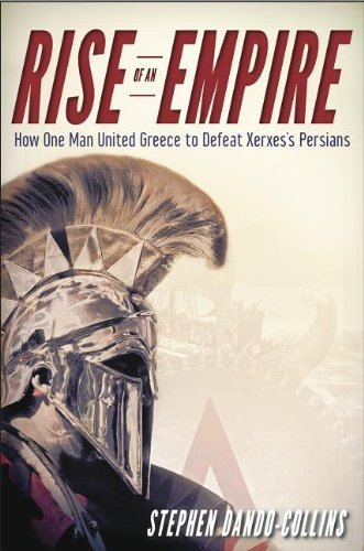 Rise of an Empire: How One Man United Greece to Defeat Xerxes's Persians by Stephen Dando-Collins (2014-02-19)