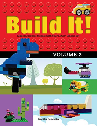 Build It! Volume 2: Make Supercool Models with Your Lego(r) Classic Set (Brick Books)