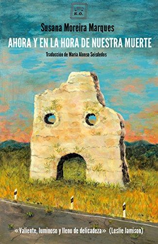 Ahora y en la hora de nuestra muerte por Susana Moreira Marques