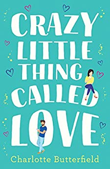 Crazy Little Thing Called Love: The perfect laugh out loud romantic comedy you won't be able to put down by [Butterfield, Charlotte]
