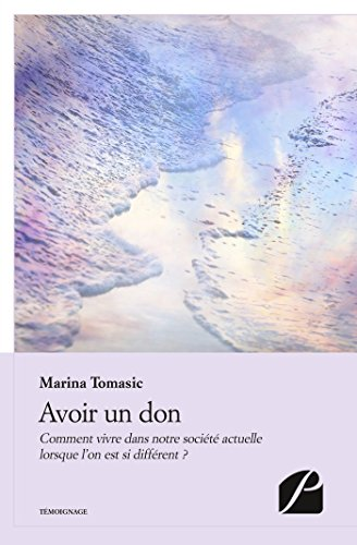 Avoir un don: Comment vivre dans notre société actuelle lorsque l'on est si différent ? (Mémoires, témoignages) par Marina Tomasic