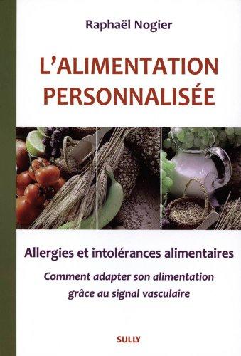 L'alimentation personnalisée : Allergies et intolérances alimentaires, Comment adapter son alimentation grâce au signal vasculaire par Raphaël Nogier