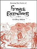 Amazing Stories of Female Executions by Geoffrey Abbott (2006-05-12)