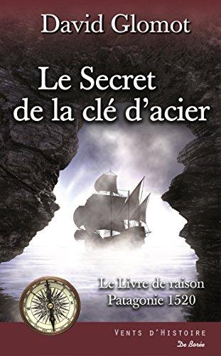 le livre de raison Patagonie 1520 : Le secret de la clé d'acier