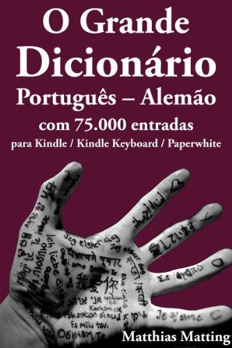 O Grande Dicionário Português-Alemão com 75.000 entradas (Grande Dicionarios Livro 1) (Portuguese Edition) por Matthias Matting