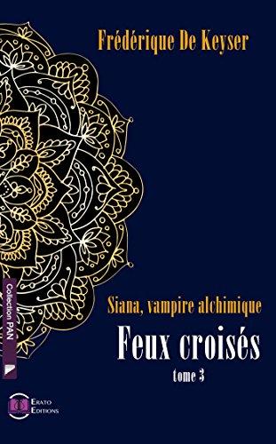 Siana, Vampire Alchimique - Feux croisés: Tome 3