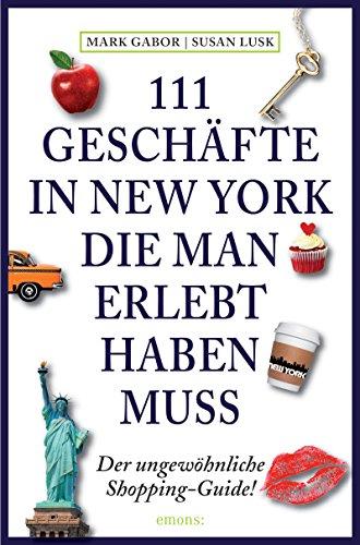 111 Geschäfte in New York, die man erlebt haben muss: Reiseführer