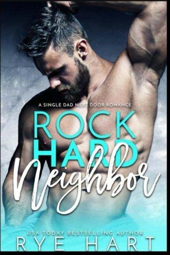 Rock Hard Neighbor: A Single Dad Next Door Romance