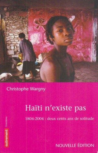 Haïti n'existe pas : 1804-2004 : deux cents ans de solitude par Christophe Wargny