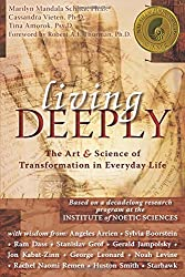 Living Deeply: The Art & Science of Transformation in Everyday Life: The Art and Science of Transformation in Everyday Life