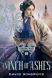 An Inch of Ashes (CHUNG KUO SERIES Book 6)