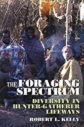 The Foraging Spectrum: Diversity in Hunter-Gatherer Lifeways by Robert L. Kelly (2007-12-31)