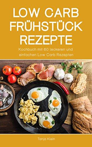 Low Carb Frühstück Rezepte: Kochbuch Mit 60 Leckeren Und Einfachen Low Carb  Rezepten (Abnehmen