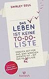 Das Leben ist keine To-do-Liste: Endlich Zeit für das, was wirklich wichtig ist - mit der To-be-Liste - (German Edition)
