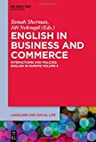 English in Business and Commerce: Interactions and Policies; English in Europe Volume 5 (Language and Social Life, Band 14)