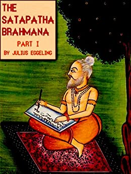 The Satapatha Brahmana: Part I: Books I and II (English Edition) par [Eggeling, Julius]