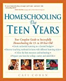 Homeschooling: The Teen Years: Your Complete Guide to Successfully Homeschooling the 13- To 18- Year-Old (Prima's Home Learning Library)