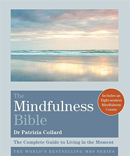 The Mindfulness Bible: The Complete Guide to Living in the Moment (Godsfield Bibles) by Dr Patrizia Collard (2015-10-05)