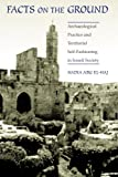 Front cover for the book Facts on the Ground: Archaeological Practice and Territorial Self-Fashioning in Israeli Society by Nadia Abu El-Haj