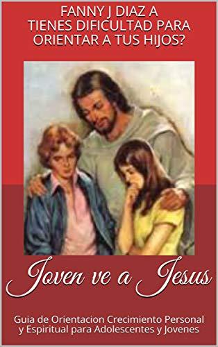 Joven ve a Jesus: Guia de Orientacion Crecimiento Personal y ...